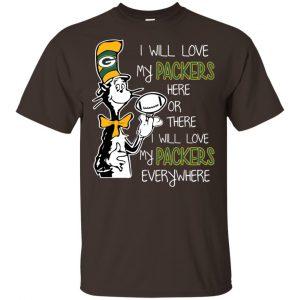 Green Bay Packers: I Will Love Green Bay Packers Here Or There I Will Love My Green Bay Packers Everywhere T-Shirts, Hoodie, Tank Animals Dog Cat 2
