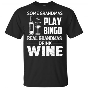 Some Grandmas Play Bingo Real Grandmas Drink Wine T-Shirts, Hoodie, Tank Animals Dog Cat