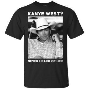 George Strait: Kanye West? Never Heard Of Her – George Strait T-Shirts, Hoodie, Tank Animals Dog Cat