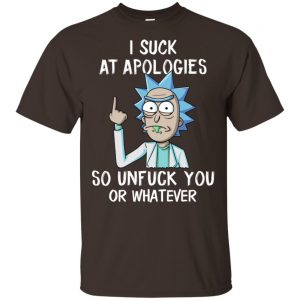 Rick And Morty: I Suck At Apologies So Unfuck You Or Whatever T-Shirts, Hoodie, Tank Animals Dog Cat 2