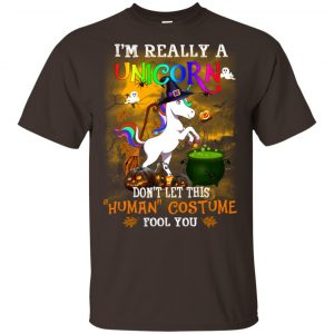 Unicorn: I'm Really A Unicorn Don't Let This Human Costume Fool You T-Shirts, Hoodie, Tank Animals Dog Cat