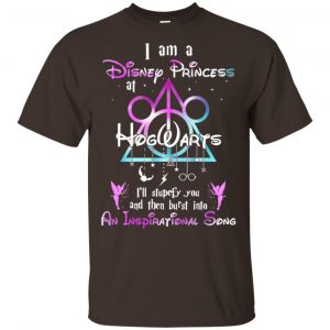 Harry Potter: I Am A Disney Princess At Hogwarts I'll Stupefy You And Then Burst Into An Inspirational Song Disney T-Shirts, Hoodie, Tank