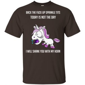 Unicorn: Back To Fuck Up Sprinkle Tits Today Is Not The Day I Will Shank You With My Horn T-Shirts, Hoodie, Tank Animals Dog Cat
