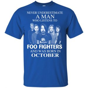 A Man Who Listens To Foo Fighters And Was Born In October T-Shirts, Hoodie, Tank Apparel 2