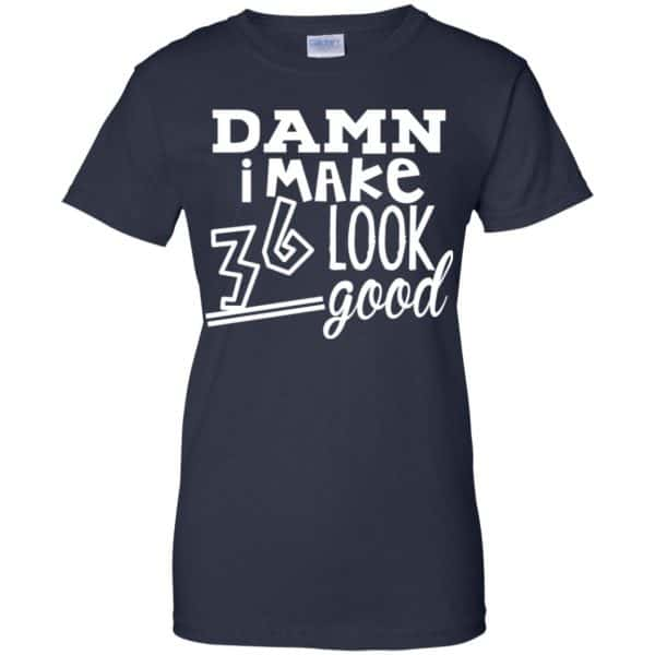 Damn I Make 36 Look Good T-Shirts, Hoodie, Tank Apparel