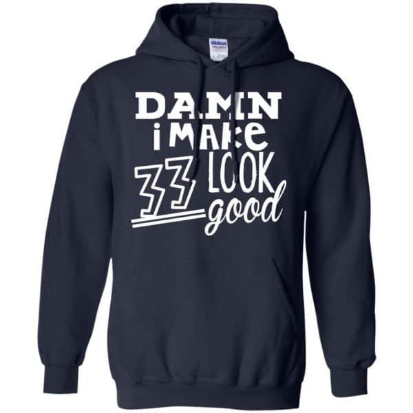 Damn I Make 33 Look Good T-Shirts, Hoodie, Tank