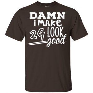 Damn I Make 29 Look Good T-Shirts, Hoodie, Tank