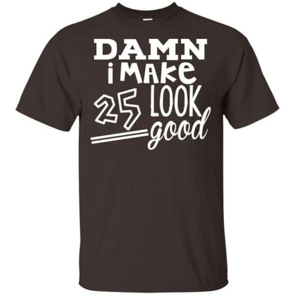 Damn I Make 25 Look Good T-Shirts, Hoodie, Tank Animals Dog Cat 4