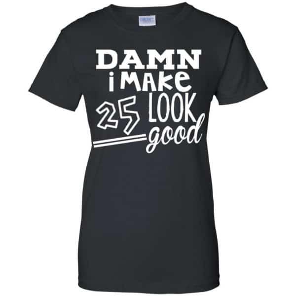 Damn I Make 25 Look Good T-Shirts, Hoodie, Tank Animals Dog Cat 11