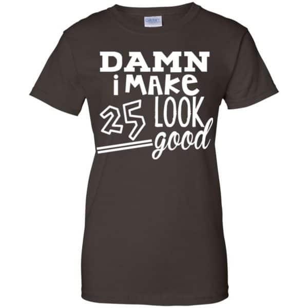 Damn I Make 25 Look Good T-Shirts, Hoodie, Tank Animals Dog Cat 12