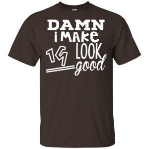 Damn I Make 19 Look Good T-Shirts, Hoodie, Tank
