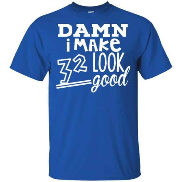 Damn I Make 32 Look Good T-Shirts, Hoodie, Tank Animals Dog Cat 5
