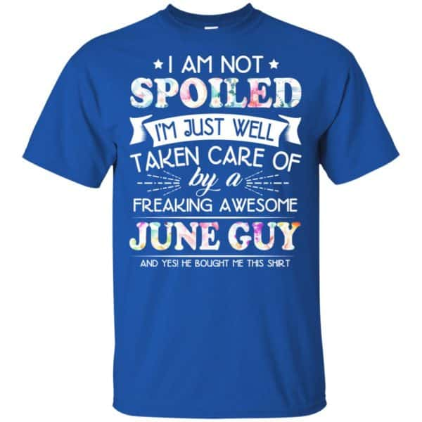 I Am Not Spoiled I'm Just Well Taken Care Of By A Freaking Awesome June Guy T-Shirts, Hoodie, Tank Animals Dog Cat 5