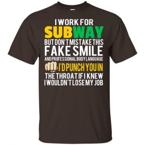 I Work For Subway But Don't Mistake This Fake Smile T-Shirts, Hoodie, Tank