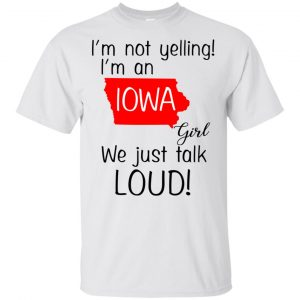 I'm Not Yelling I'm An Iowa Girl We Just Talk Loud T-Shirts, Hoodie, Tank Animals Dog Cat 2