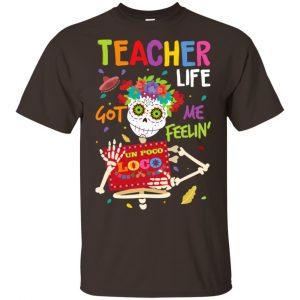 Teacher Life Got Me Feeling Un Poco Loco Skeleton T-Shirts, Hoodie, Tank
