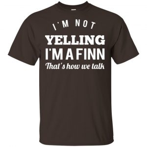 I'm Not Yelling I'm A Finn That's How We Talk T-Shirts, Hoodie, Tank