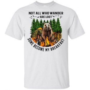 Not All Who Wander Are Lost Some Became By Breakfast T-Shirts, Hoodie, Tank