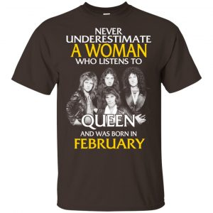 A Woman Who Listens To Queen And Was Born In February T-Shirts, Hoodie, Tank