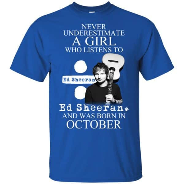 A Girl Who Listens To Ed Sheeran And Was Born In October T-Shirts, Hoodie, Tank Apparel 5