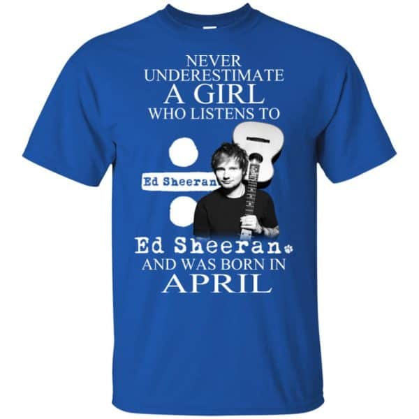 A Girl Who Listens To Ed Sheeran And Was Born In April T-Shirts, Hoodie, Tank Apparel 5