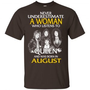 A Woman Who Listens To Queen And Was Born In August T-Shirts, Hoodie, Tank