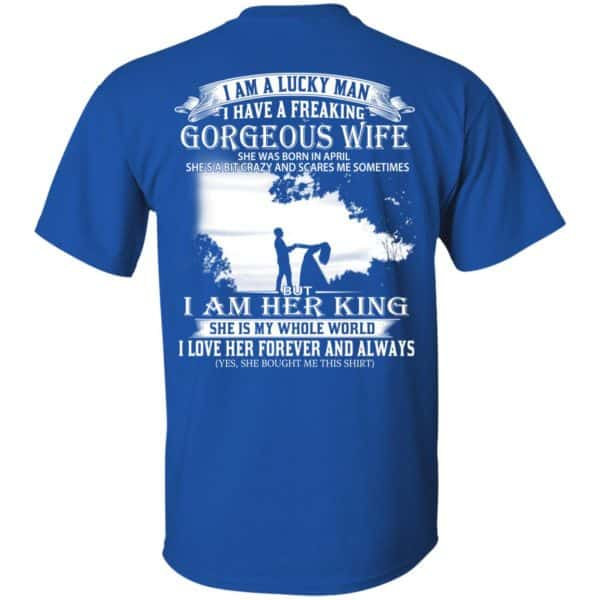 I Am A Lucky Man I Have A Freaking Gorgeous Wife Born In April T-Shirts, Hoodie, Tank Apparel