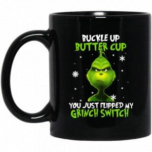 The Grinch: Buckle Up Butter Cup You Just Flipped My Grinch Switch Mug Coffee Mugs