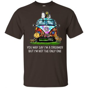 You May Say I'm A Dreamer But I'm Not The Only One T-Shirts, Hoodie, Tank Apparel