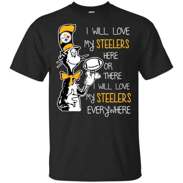 Pittsburgh Steelers: I Will Love Steelers Here Or There I Will Love My Steelers Everywhere T-Shirts, Hoodie, Tank Apparel 3