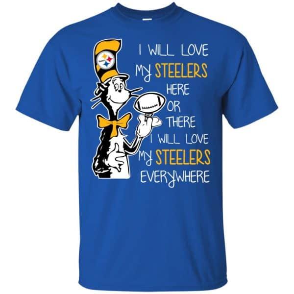 Pittsburgh Steelers: I Will Love Steelers Here Or There I Will Love My Steelers Everywhere T-Shirts, Hoodie, Tank Apparel 5