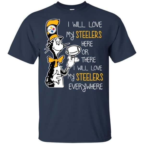 Pittsburgh Steelers: I Will Love Steelers Here Or There I Will Love My Steelers Everywhere T-Shirts, Hoodie, Tank Apparel 6