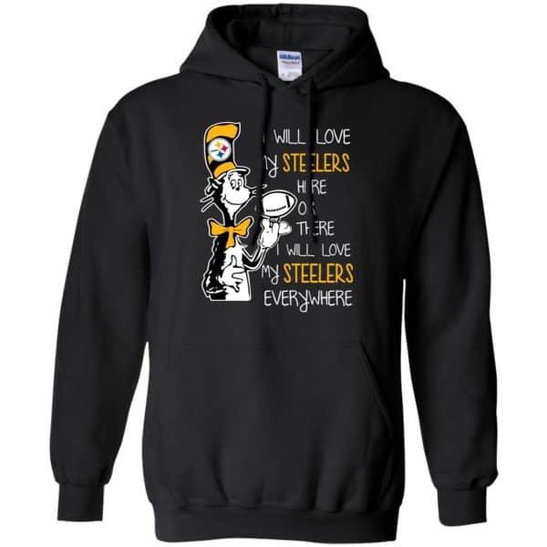 Pittsburgh Steelers: I Will Love Steelers Here Or There I Will Love My Steelers Everywhere T-Shirts, Hoodie, Tank Apparel 7