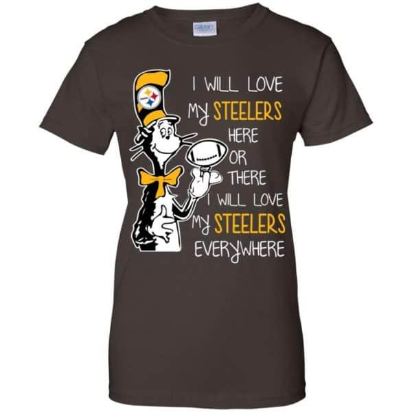 Pittsburgh Steelers: I Will Love Steelers Here Or There I Will Love My Steelers Everywhere T-Shirts, Hoodie, Tank Apparel 12