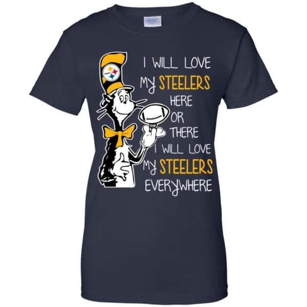Pittsburgh Steelers: I Will Love Steelers Here Or There I Will Love My Steelers Everywhere T-Shirts, Hoodie, Tank Apparel 13