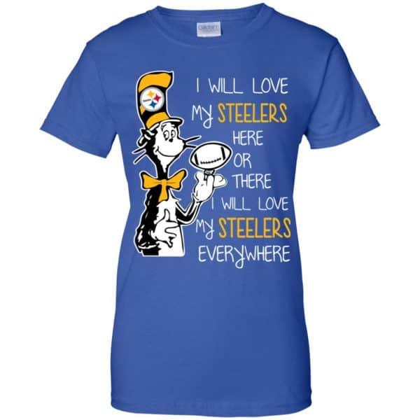 Pittsburgh Steelers: I Will Love Steelers Here Or There I Will Love My Steelers Everywhere T-Shirts, Hoodie, Tank Apparel 14