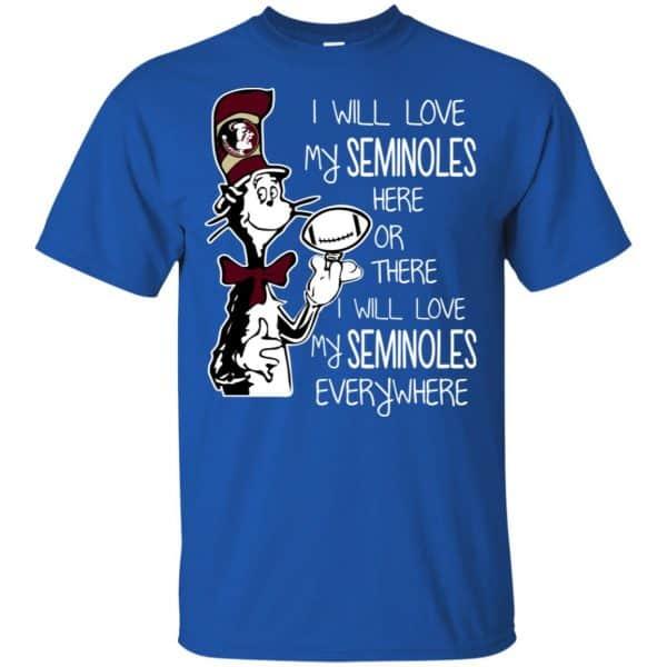 Florida State Seminoles: I Will Love Seminoles Here Or There I Will Love My Seminoles Everywhere T-Shirts, Hoodie, Tank Apparel 5