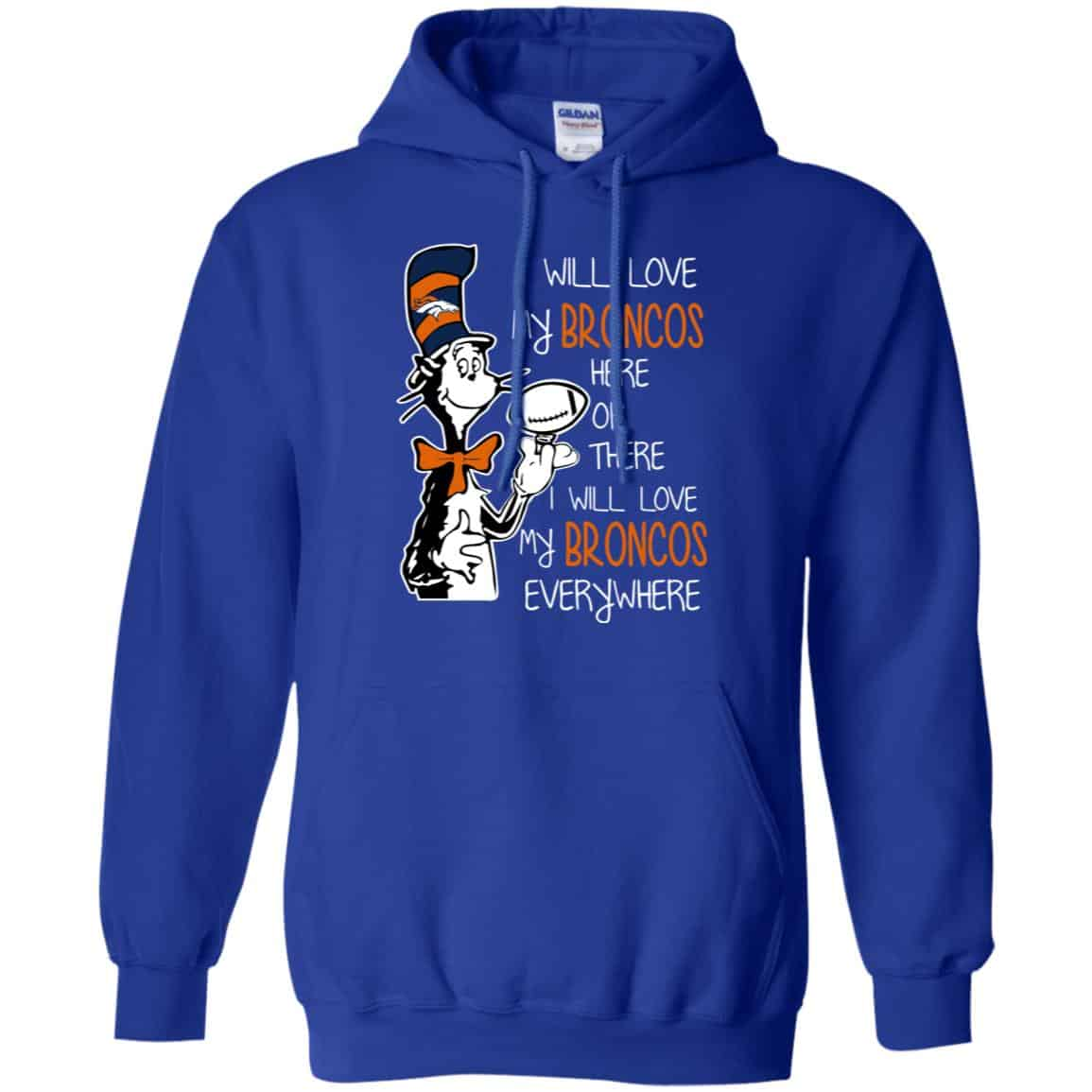 super popular 13168 b8d80 Denver Broncos: I Will Love Broncos Here Or There I Will Love My Broncos  Everywhere T-Shirts, Hoodie, Tank