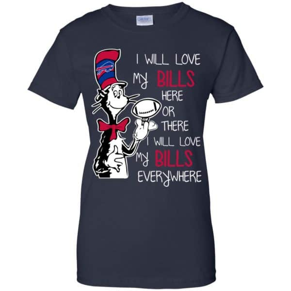 Buffalo Bills: I Will Love Bills Here Or There I Will Love My Bills Everywhere T-Shirts, Hoodie, Tank Apparel