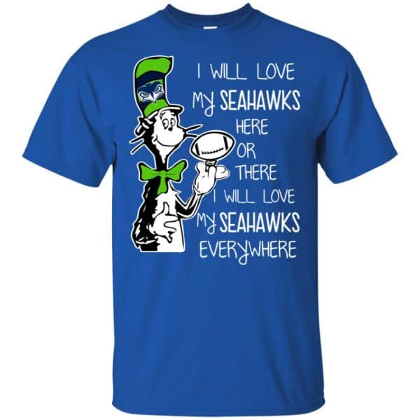 Seattle Seahawks: I Will Love Seahawks Here Or There I Will Love My Seahawks Everywhere T-Shirts, Hoodie, Tank Apparel 5