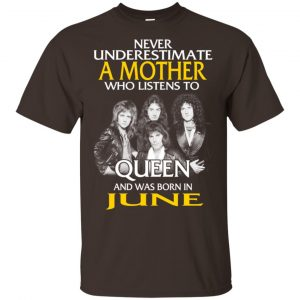 A Mother Who Listens To Queen And Was Born In June T-Shirts, Hoodie, Tank