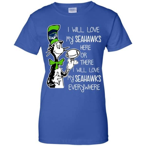 Seattle Seahawks: I Will Love Seahawks Here Or There I Will Love My Seahawks Everywhere T-Shirts, Hoodie, Tank Apparel 14