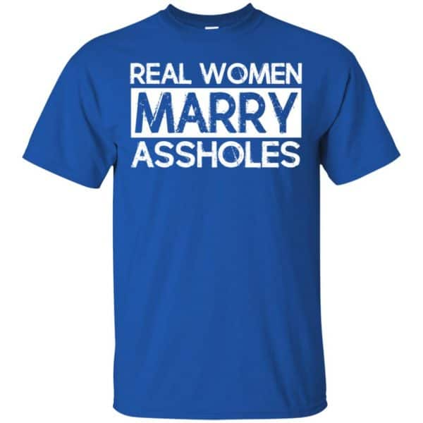 Real Women Marry Assholes T-Shirts, Hoodie, Tank Apparel