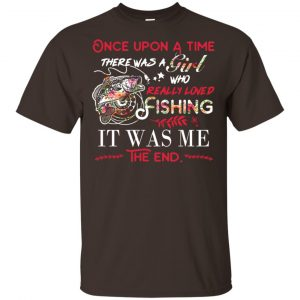 Once Upon A Time There Was A Girl Who Really Loved Fishing It Was Me T-Shirts, Hoodie, Tank Apparel