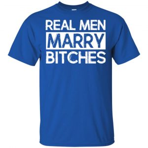Real Men Marry Bitches T-Shirts, Hoodie, Tank