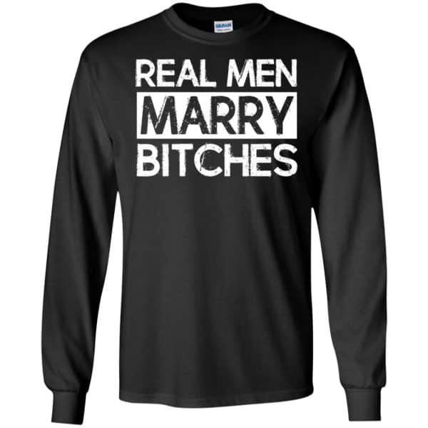 Real Men Marry Bitches T-Shirts, Hoodie, Tank Apparel 7