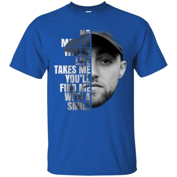Mac Miller: No Matter Where Life Takes Me You'll Find Me With A Smile T-Shirts, Hoodie, Tank Apparel 5