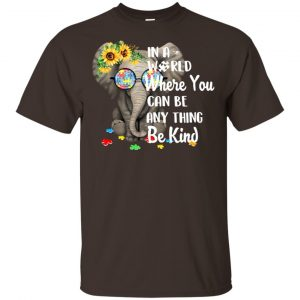 Autism: In A World Where You Can Be Anything Be Kind T-Shirts, Hoodie, Tank Apparel 2