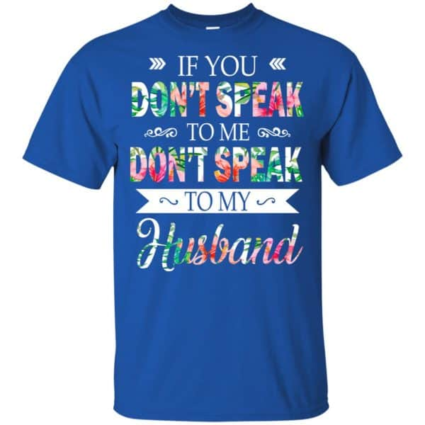 If You Don't Speak To Me Don't Speak To My Husband T-Shirts, Hoodie, Tank Apparel 5