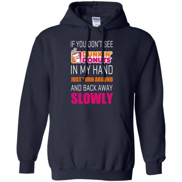 If You Don't See Dunkin' Donuts In My Hand Just Turn Around And Back Away Slowly T-Shirts, Hoodie, Tank Apparel 8